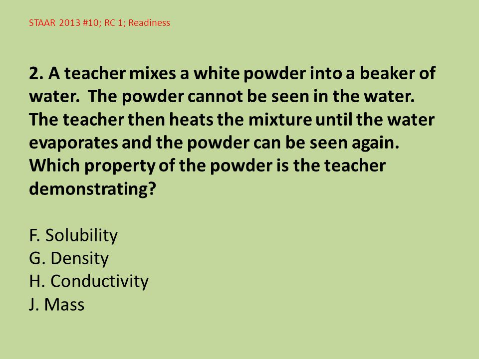 STAAR 2013 #10; RC 1; Readiness 2. A teacher mixes a white powder into a beaker of water.