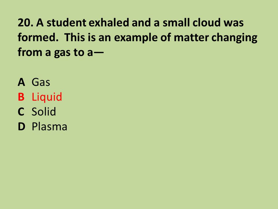 20. A student exhaled and a small cloud was formed