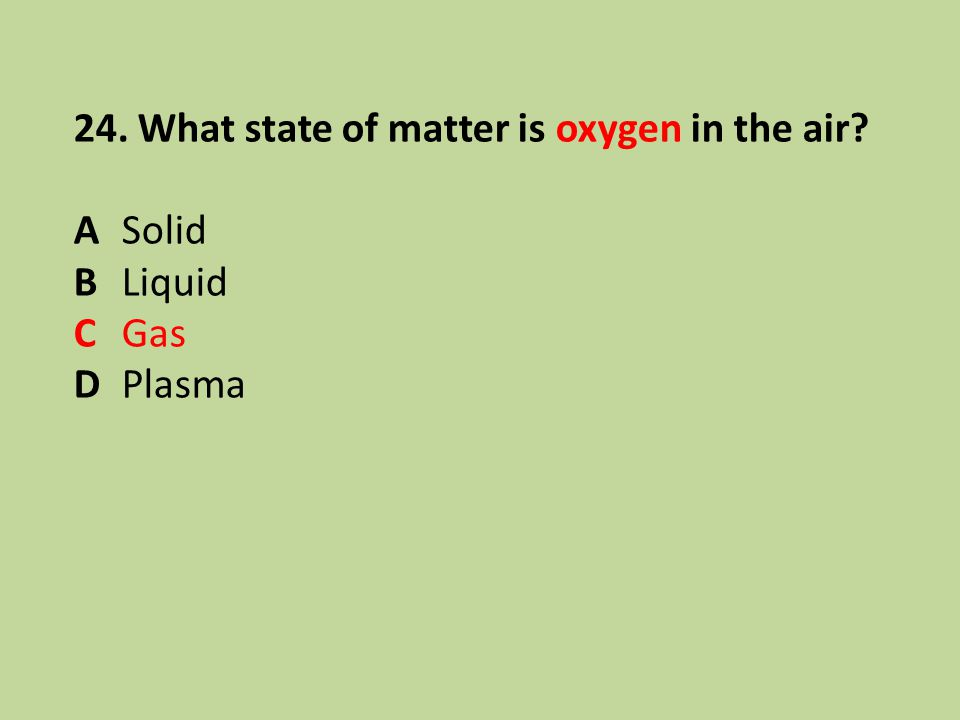 24. What state of matter is oxygen in the air