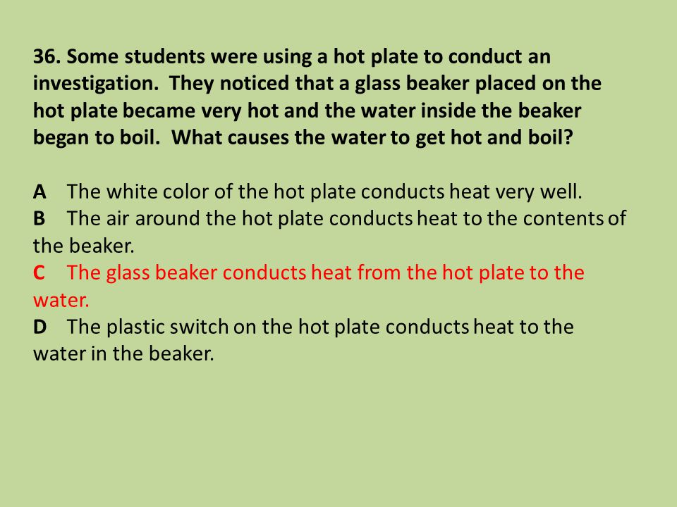 36. Some students were using a hot plate to conduct an investigation