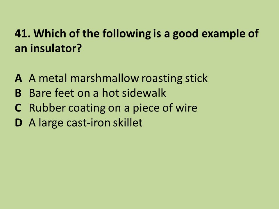 41. Which of the following is a good example of an insulator
