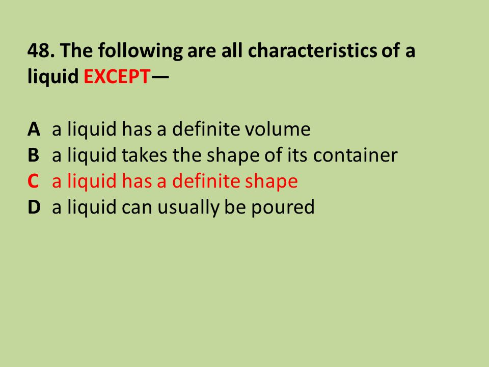 48. The following are all characteristics of a liquid EXCEPT—