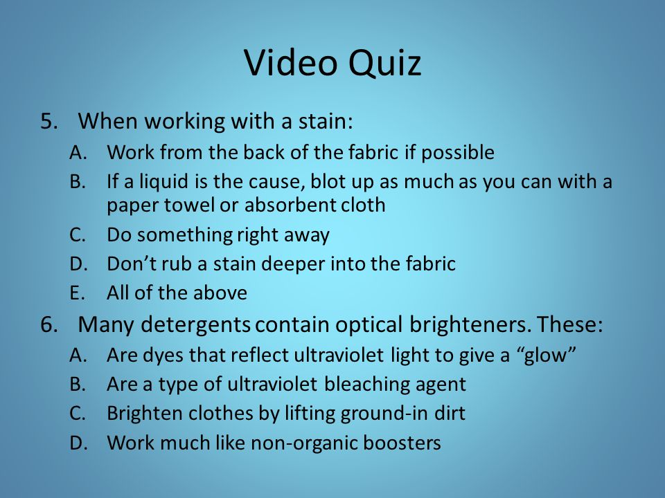 Video Quiz When working with a stain: