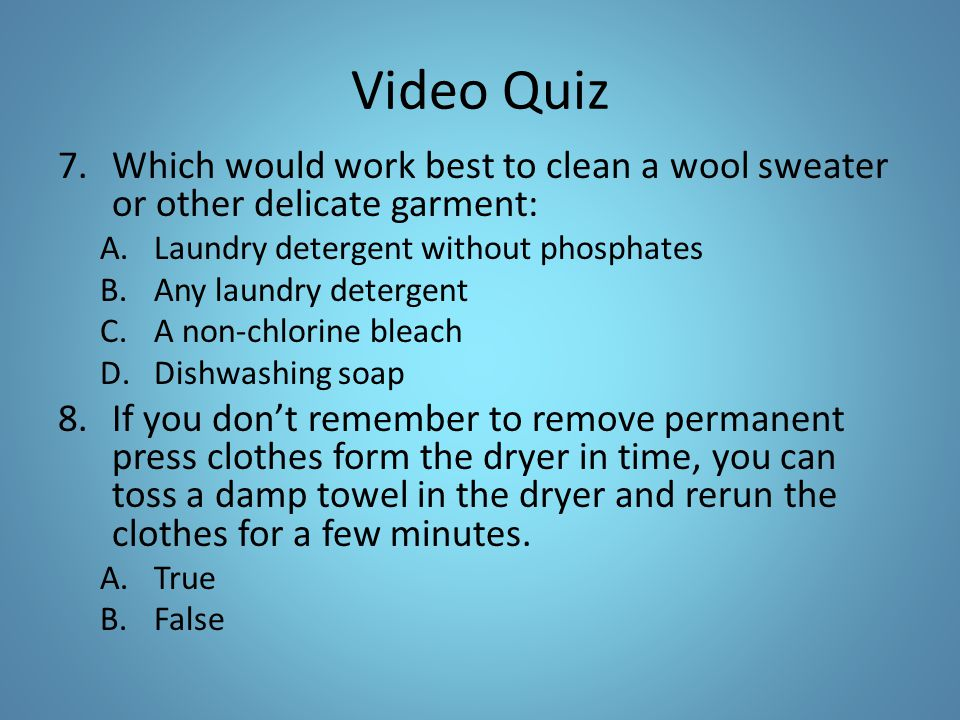 Video Quiz Which would work best to clean a wool sweater or other delicate garment: Laundry detergent without phosphates.