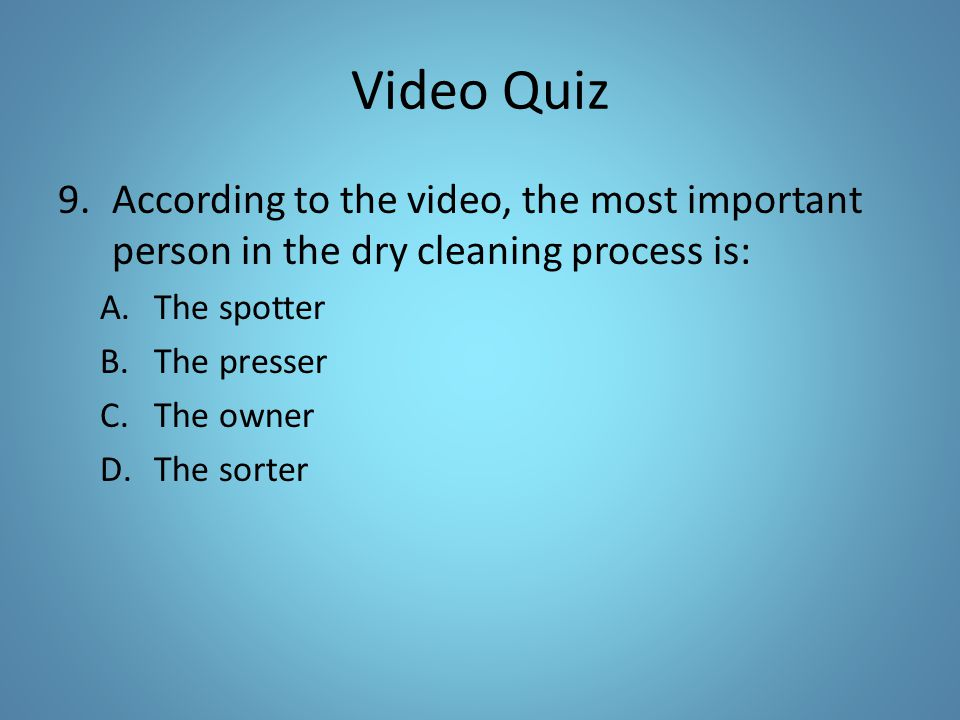 Video Quiz According to the video, the most important person in the dry cleaning process is: The spotter.