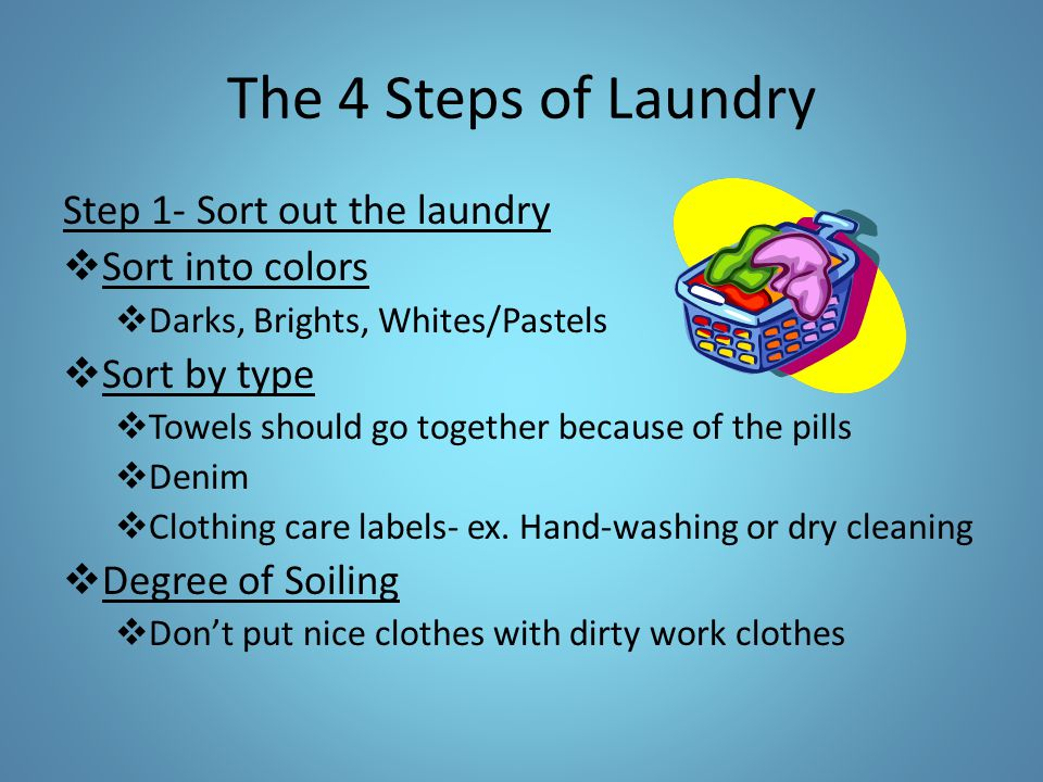 The 4 Steps of Laundry Step 1- Sort out the laundry Sort into colors