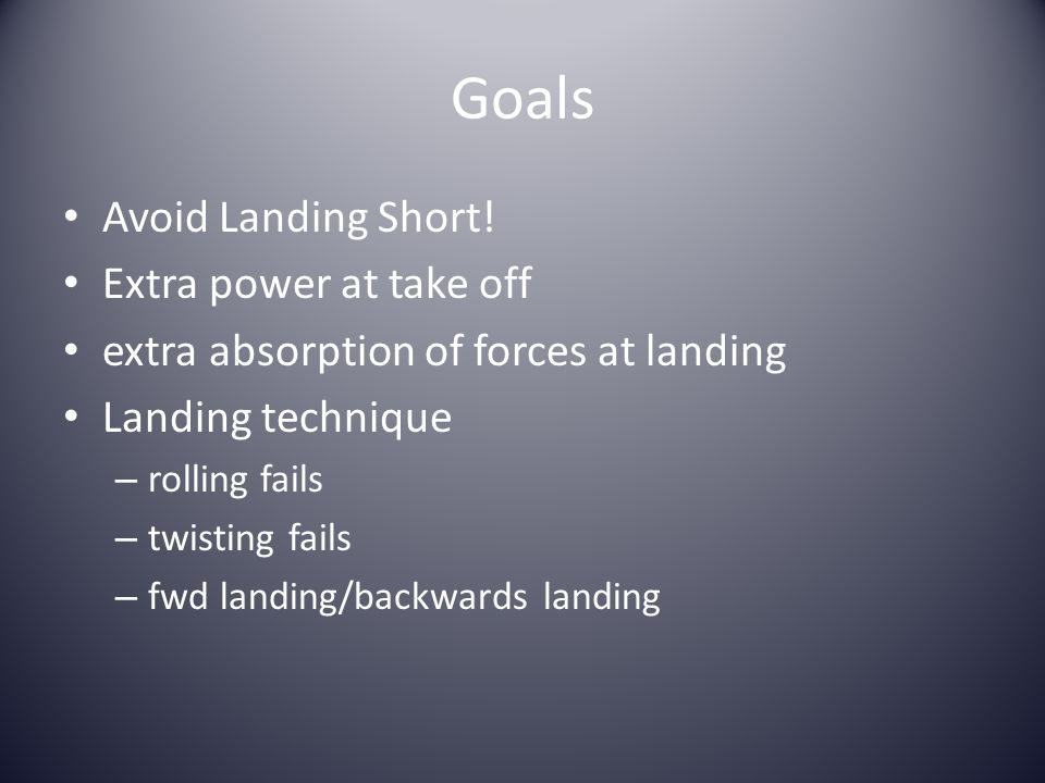 Goals Avoid Landing Short! Extra power at take off