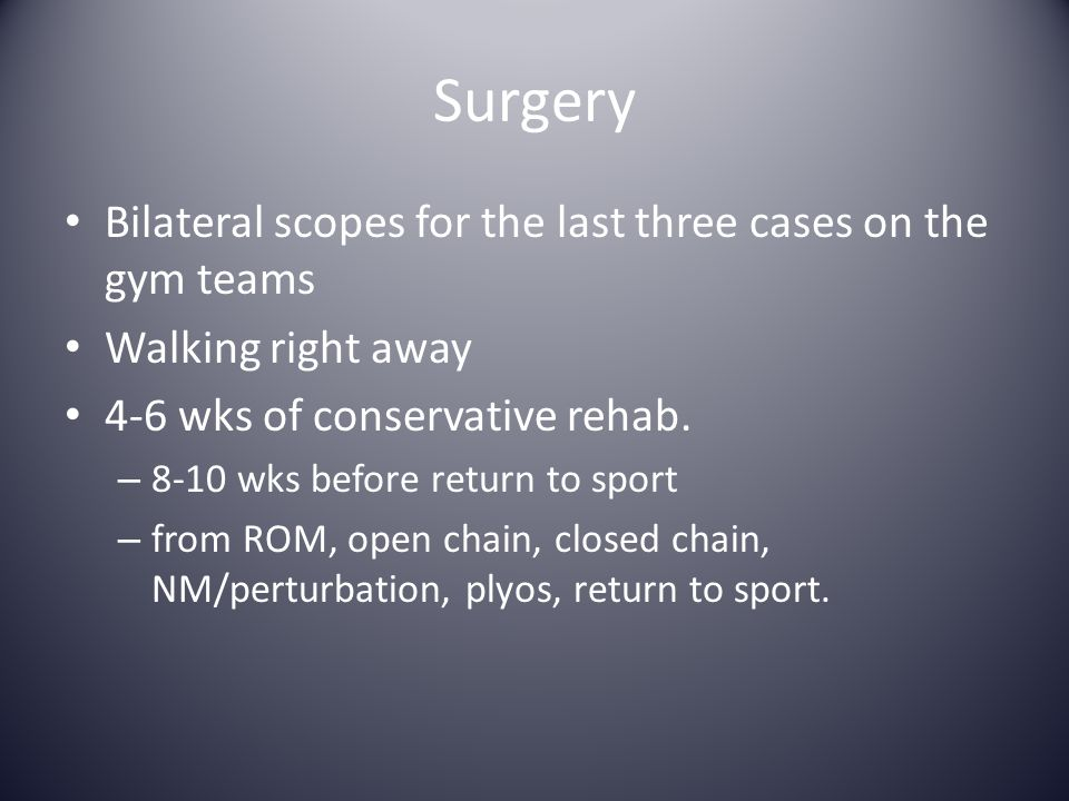 Surgery Bilateral scopes for the last three cases on the gym teams