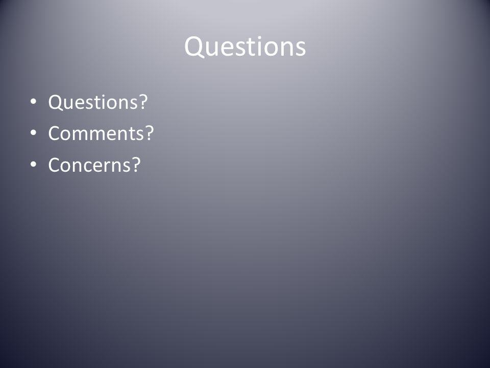 Questions Questions Comments Concerns