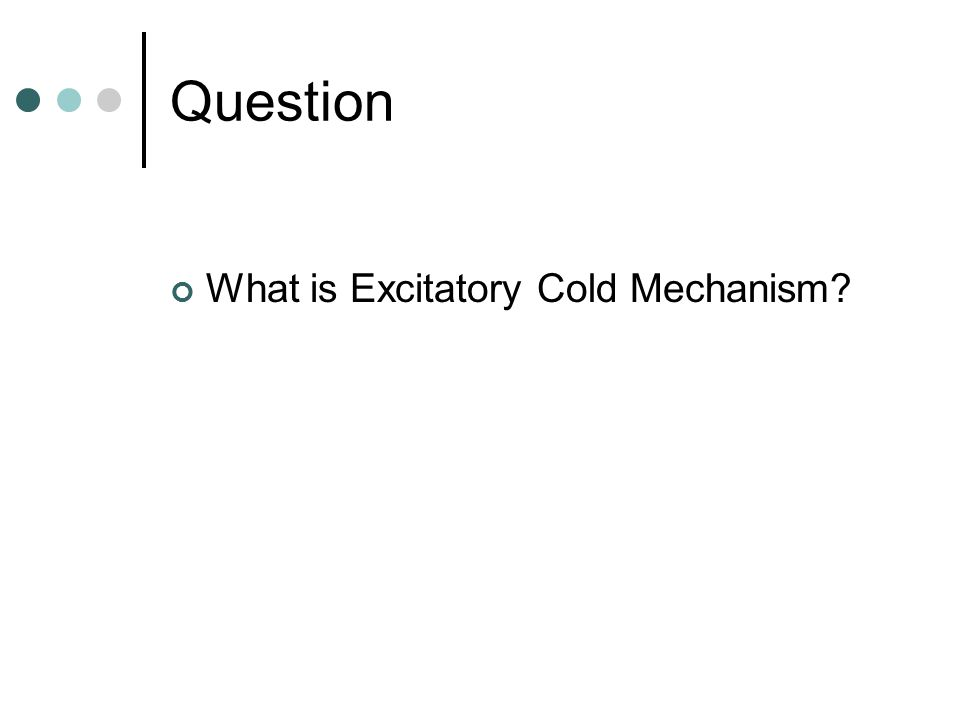 Question What is Excitatory Cold Mechanism