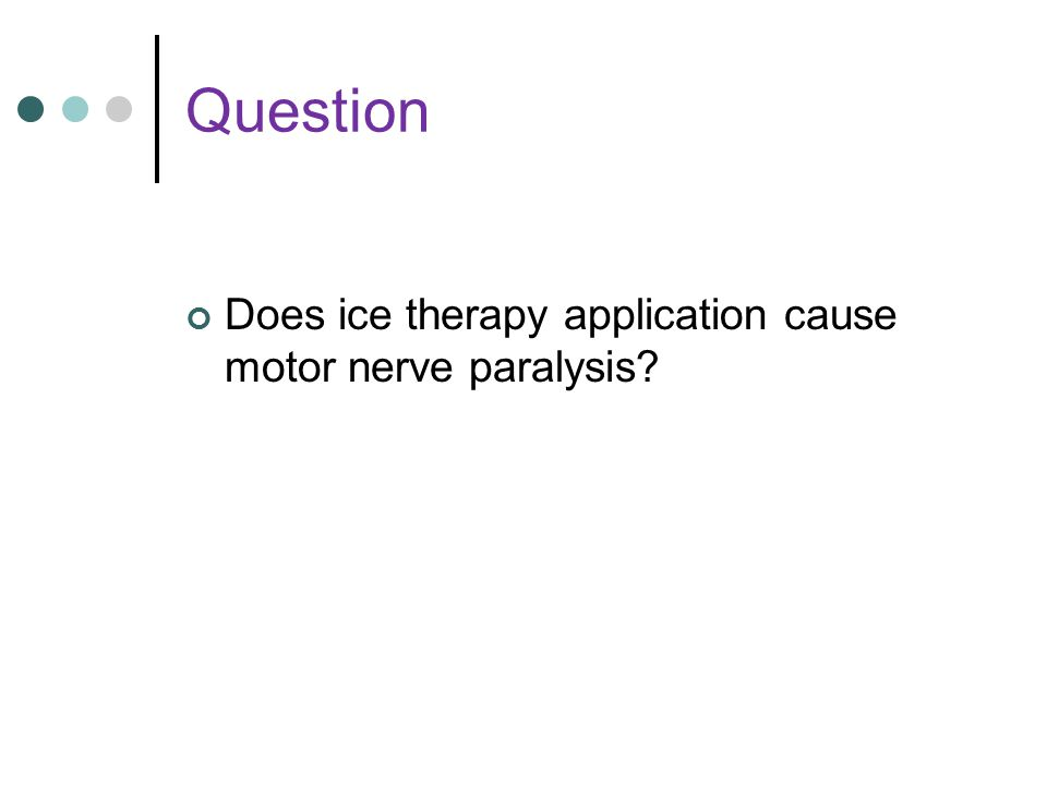 Question Does ice therapy application cause motor nerve paralysis