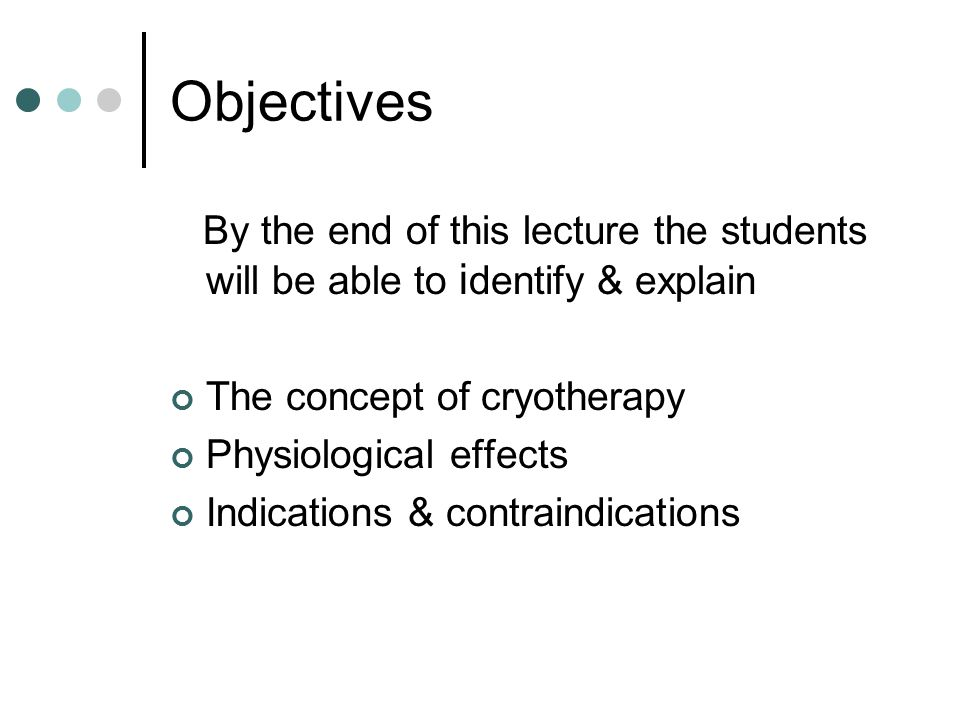 Objectives By the end of this lecture the students will be able to identify & explain. The concept of cryotherapy.