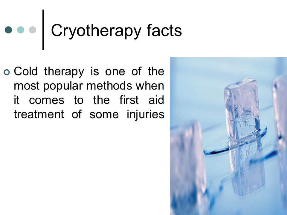 Cryotherapy facts Cold therapy is one of the most popular methods when it comes to the first aid treatment of some injuries.