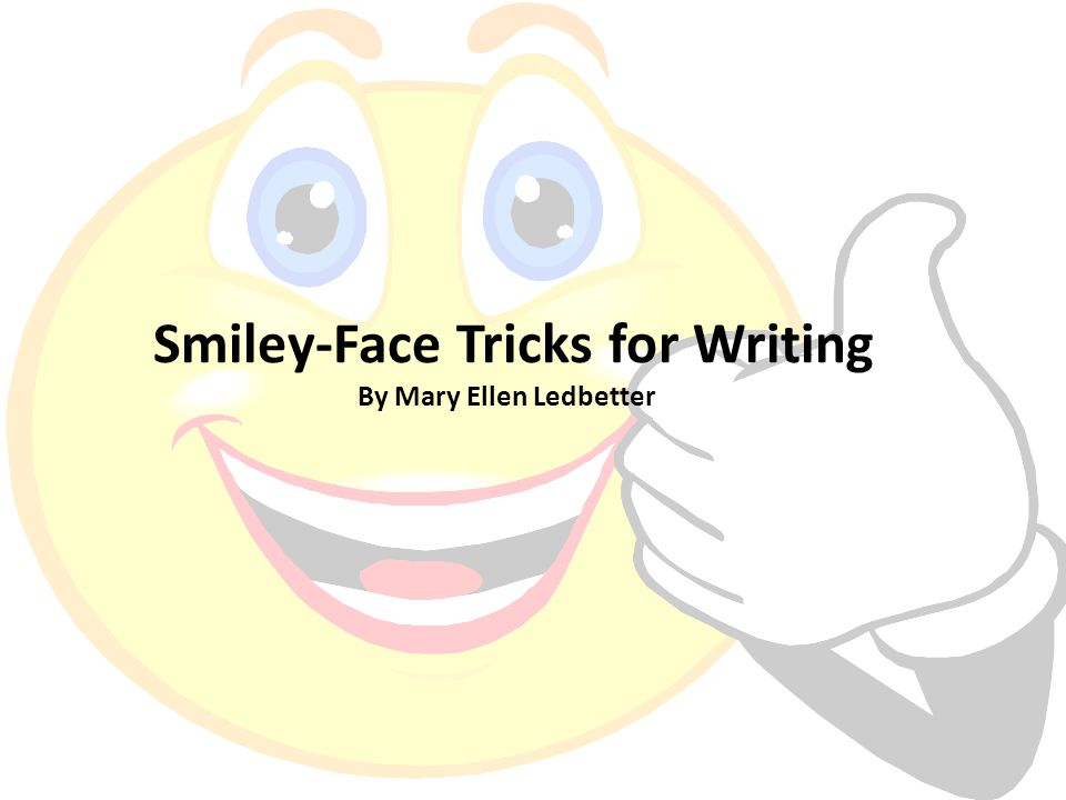 Smiley-Face Tricks for Writing By Mary Ellen Ledbetter