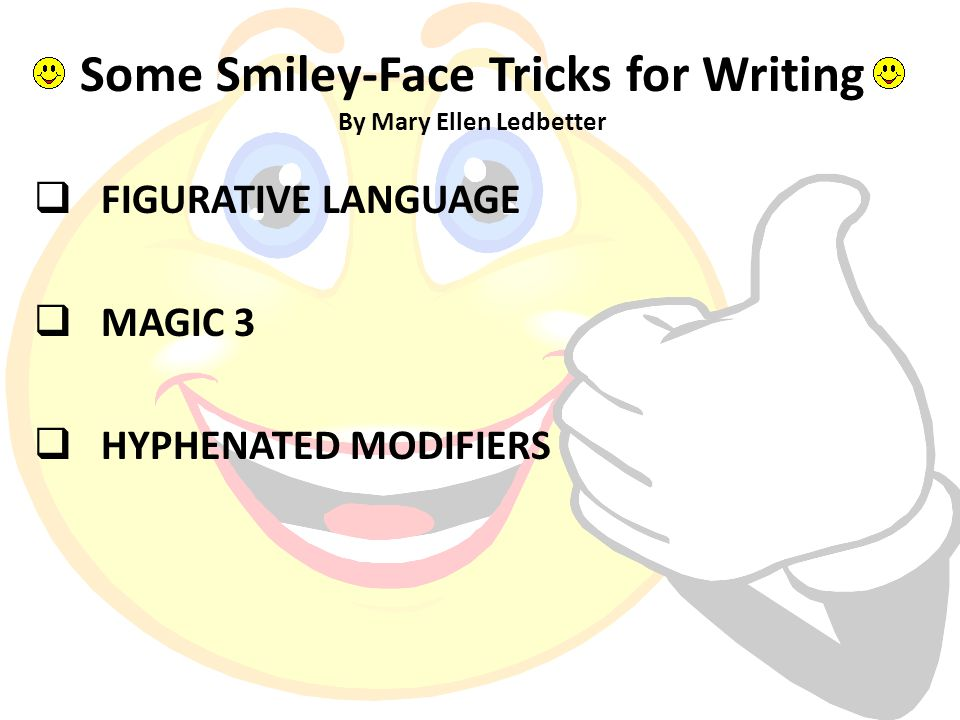Some Smiley-Face Tricks for Writing By Mary Ellen Ledbetter