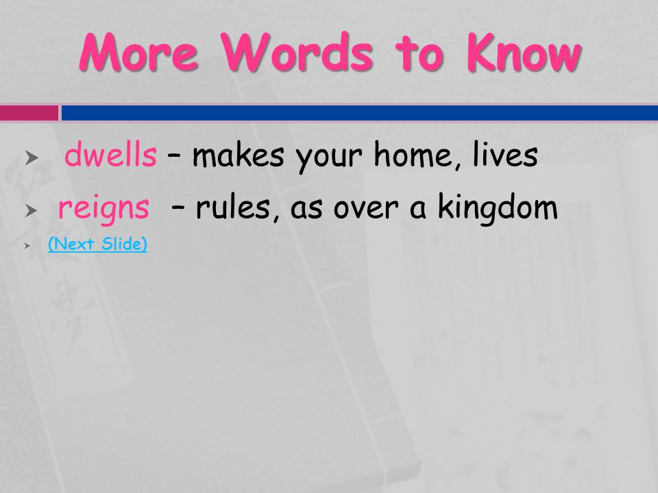 More Words to Know dwells – makes your home, lives