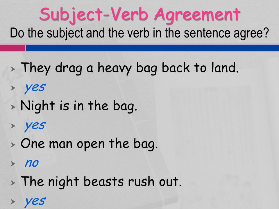 Subject-Verb Agreement Do the subject and the verb in the sentence agree