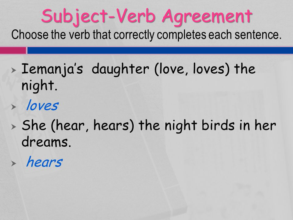 Subject-Verb Agreement Choose the verb that correctly completes each sentence.