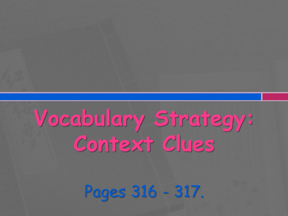 Vocabulary Strategy: Context Clues Pages 316 - 317.
