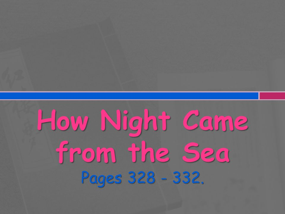 How Night Came from the Sea Pages 328 - 332.