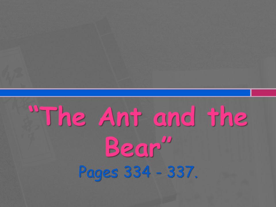 The Ant and the Bear Pages 334 - 337.