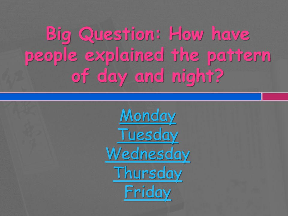 Big Question: How have people explained the pattern of day and night