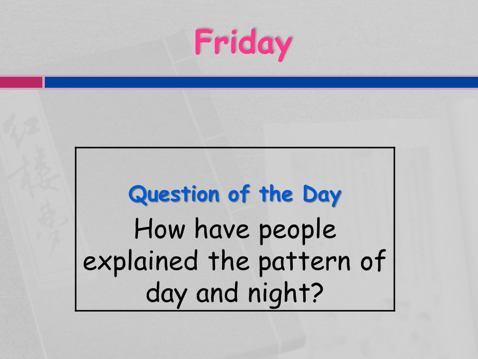 How have people explained the pattern of day and night