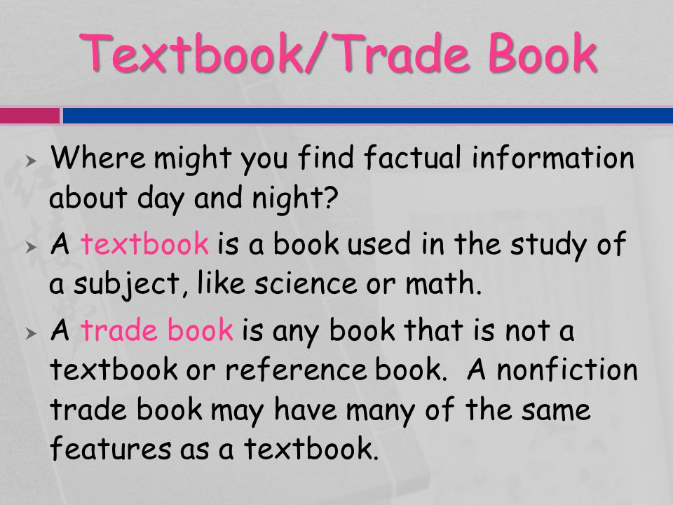 Textbook/Trade Book Where might you find factual information about day and night