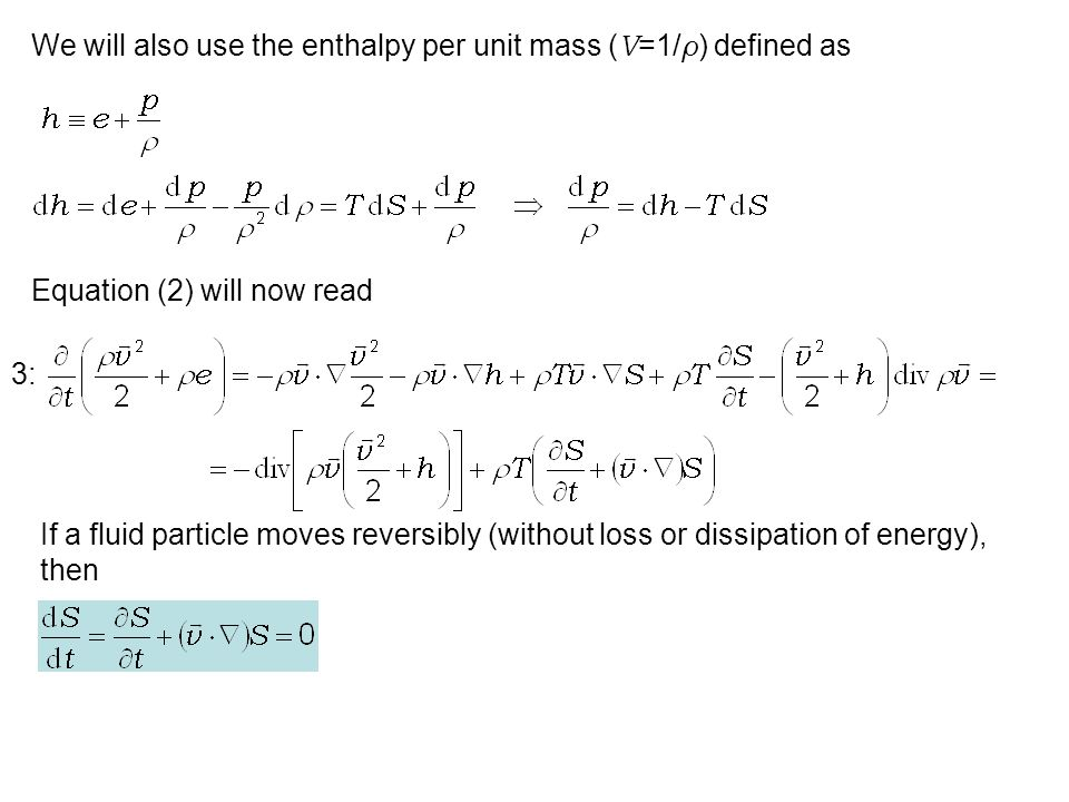 We will also use the enthalpy per unit mass (V=1/ρ) defined as