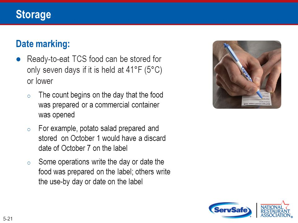 Storage Date marking: Ready-to-eat TCS food can be stored for only seven days if it is held at 41°F (5°C) or lower.