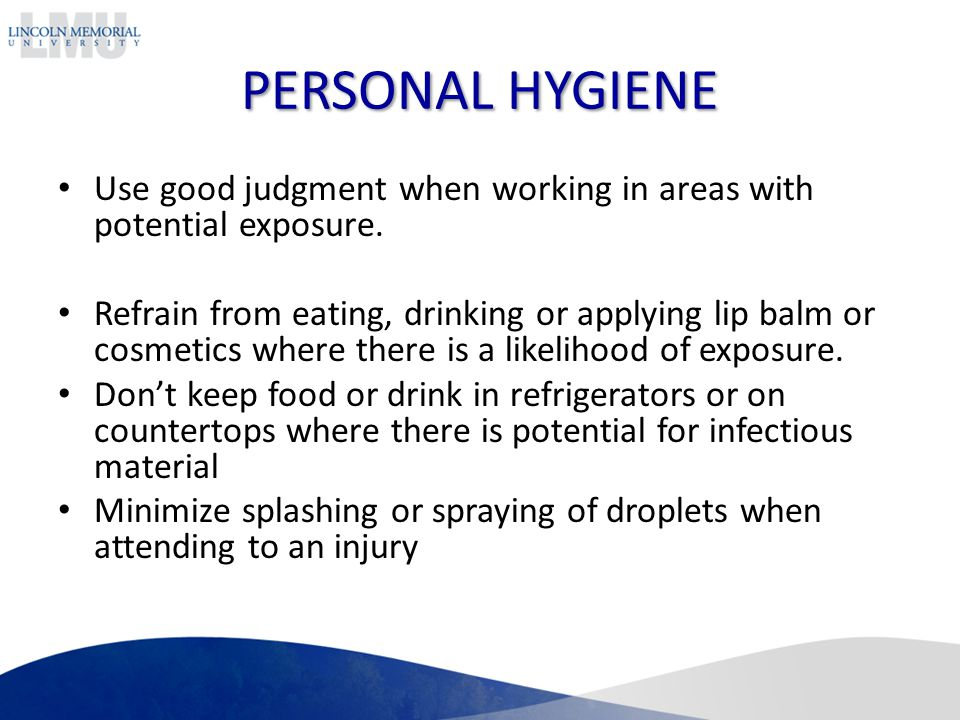 PERSONAL HYGIENE Use good judgment when working in areas with potential exposure.