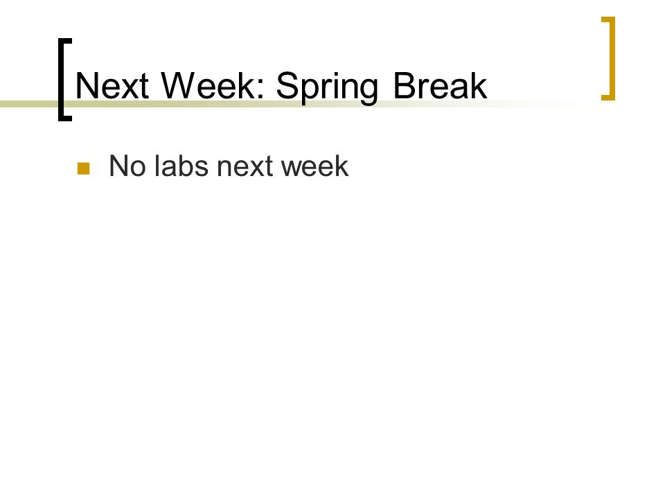 Next Week: Spring Break