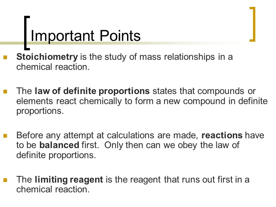 Important Points Stoichiometry is the study of mass relationships in a chemical reaction.