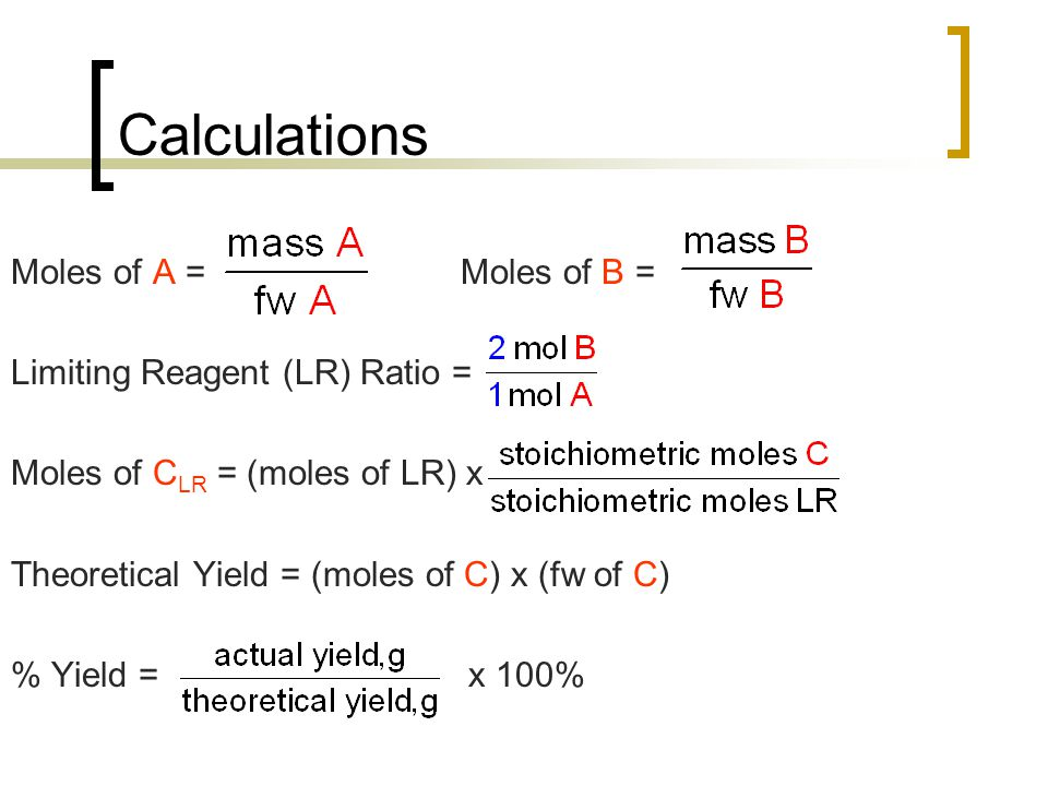 Calculations Moles of A = Moles of B = Limiting Reagent (LR) Ratio =