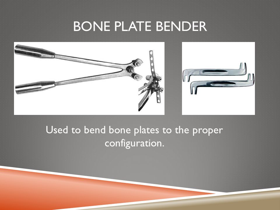Used to bend bone plates to the proper configuration.