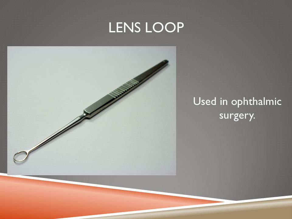 Used in ophthalmic surgery.