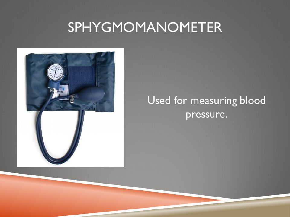 Used for measuring blood pressure.