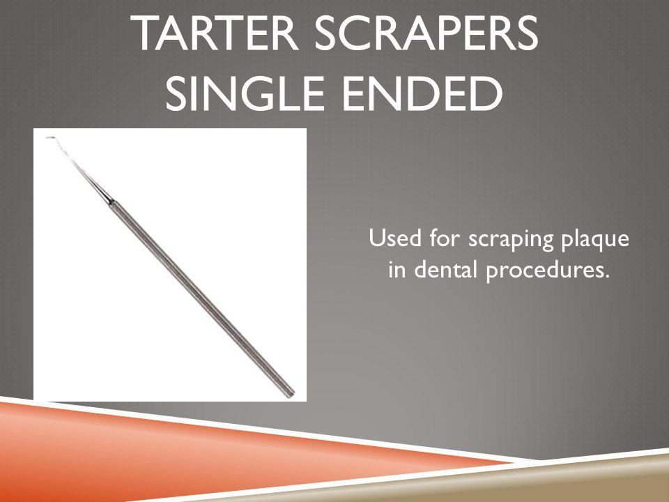 Tarter scrapers single ended