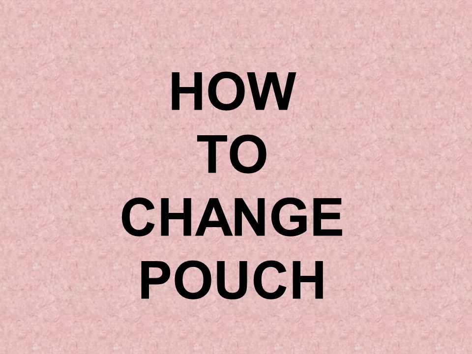HOW TO CHANGE POUCH