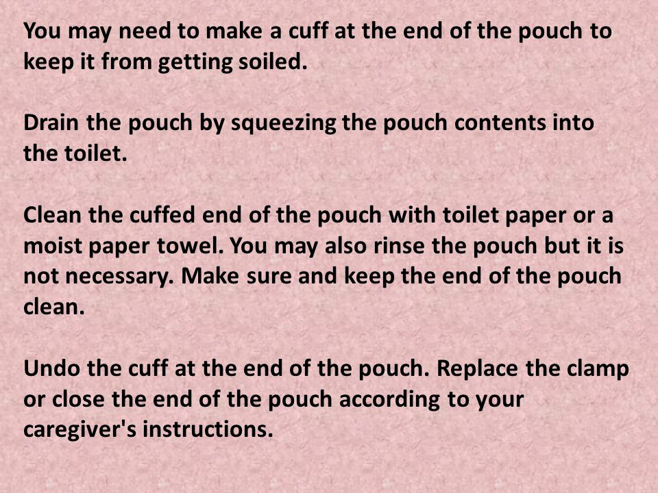 You may need to make a cuff at the end of the pouch to keep it from getting soiled.