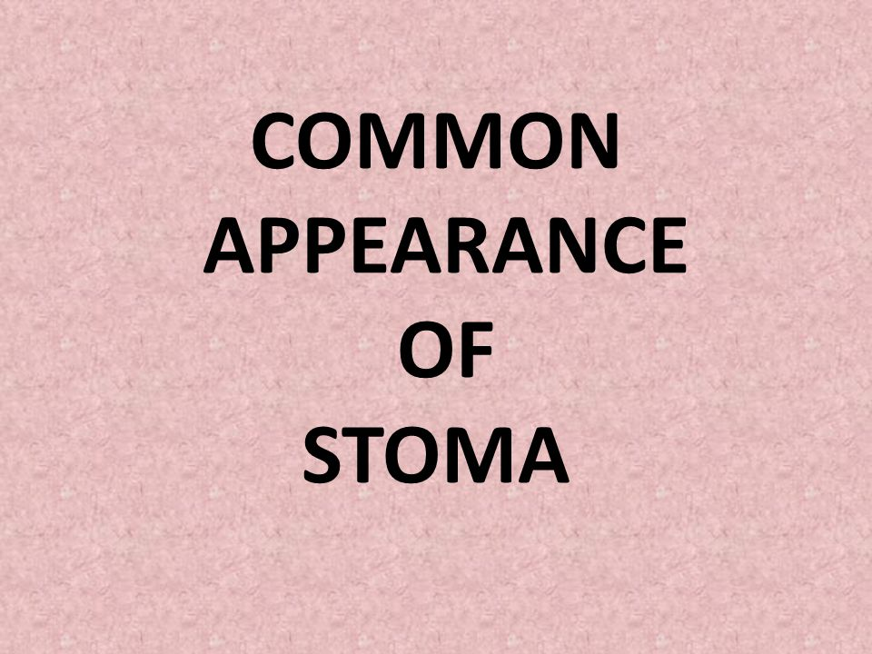 COMMON APPEARANCE OF STOMA