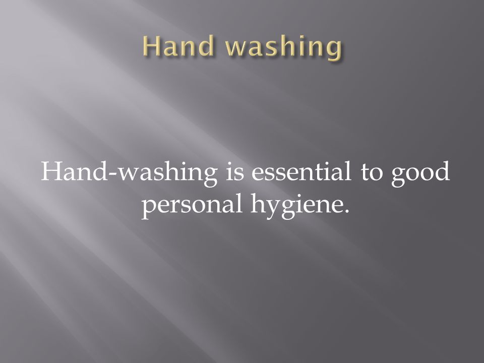 Hand-washing is essential to good personal hygiene.