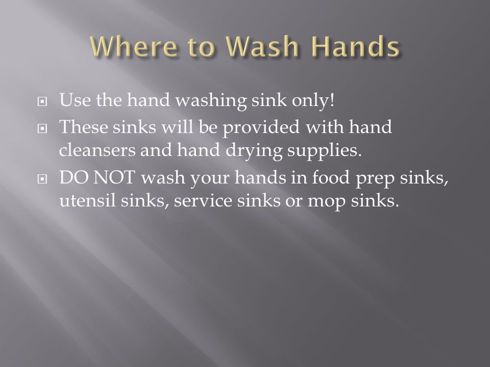Where to Wash Hands Use the hand washing sink only!