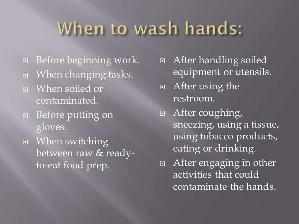 When to wash hands: Before beginning work. When changing tasks.