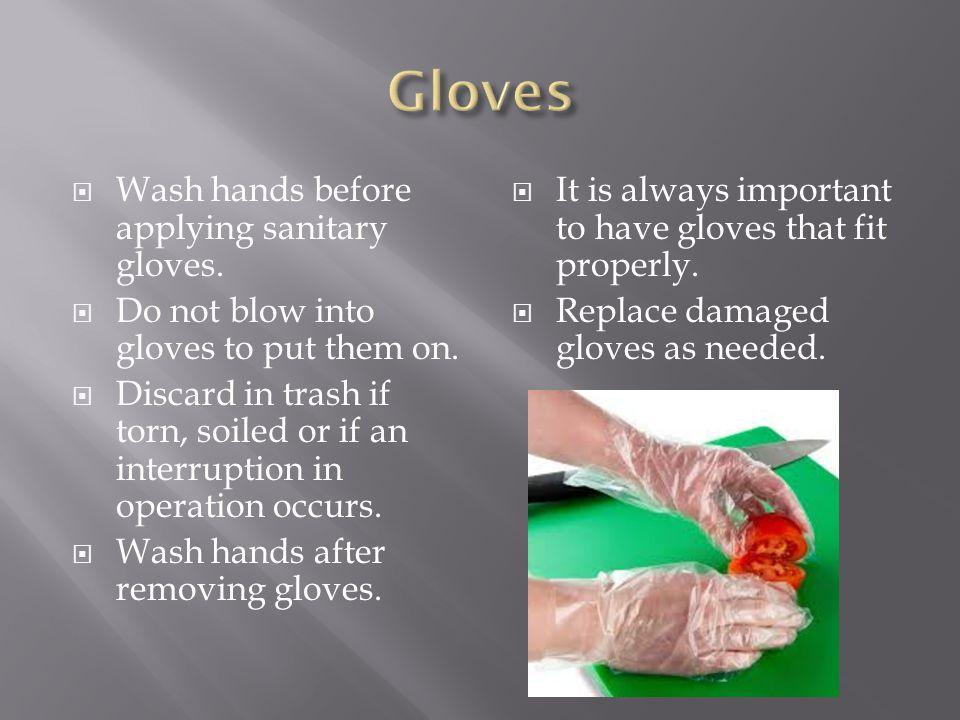 Gloves Wash hands before applying sanitary gloves.