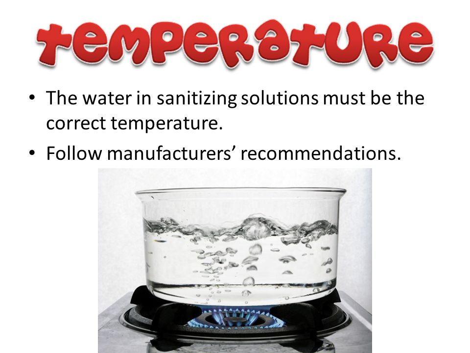 The water in sanitizing solutions must be the correct temperature.