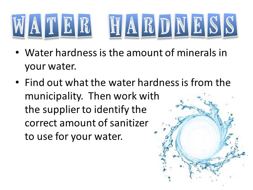Water hardness is the amount of minerals in your water.