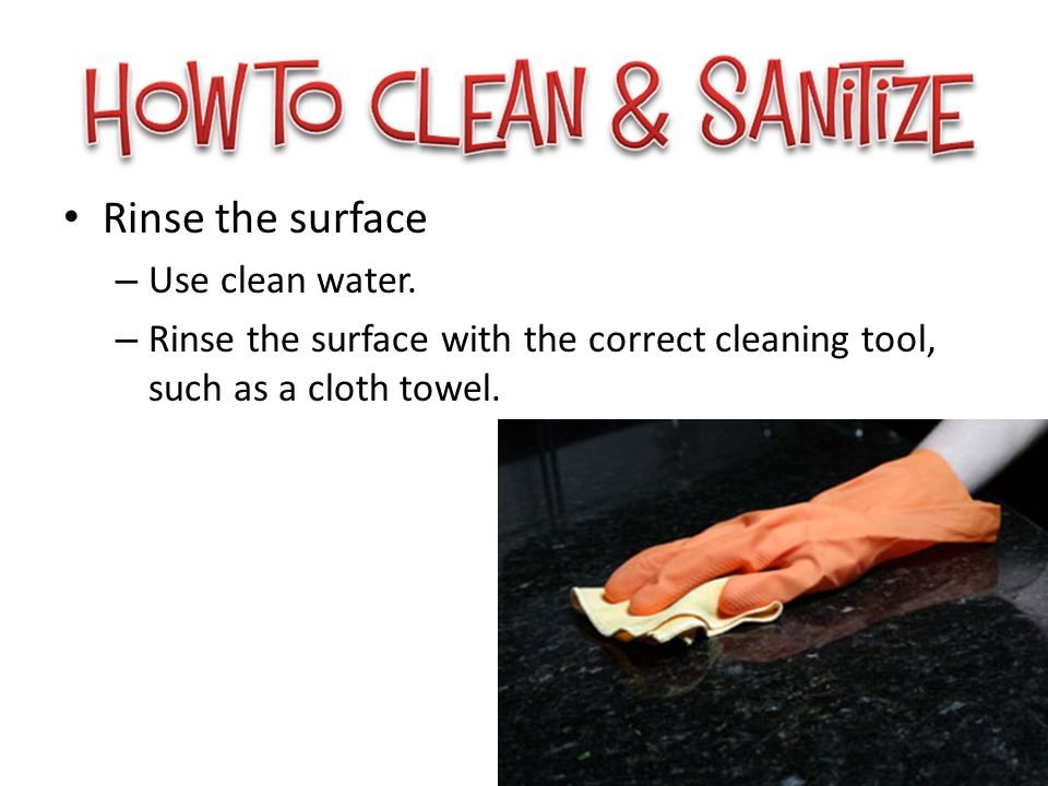 Rinse the surface Use clean water.