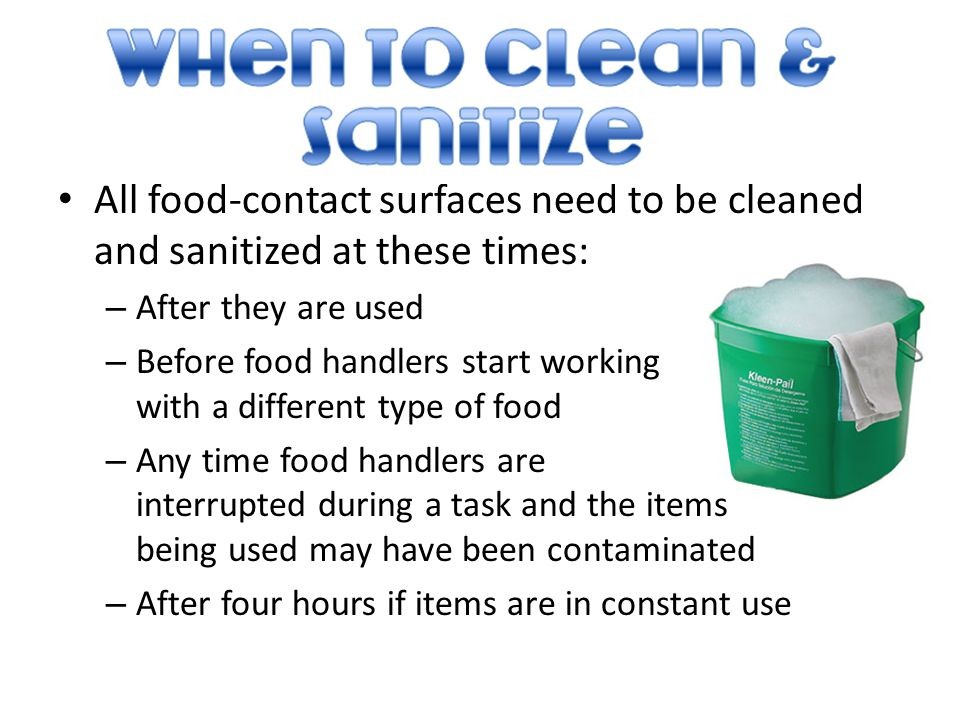All food-contact surfaces need to be cleaned and sanitized at these times: