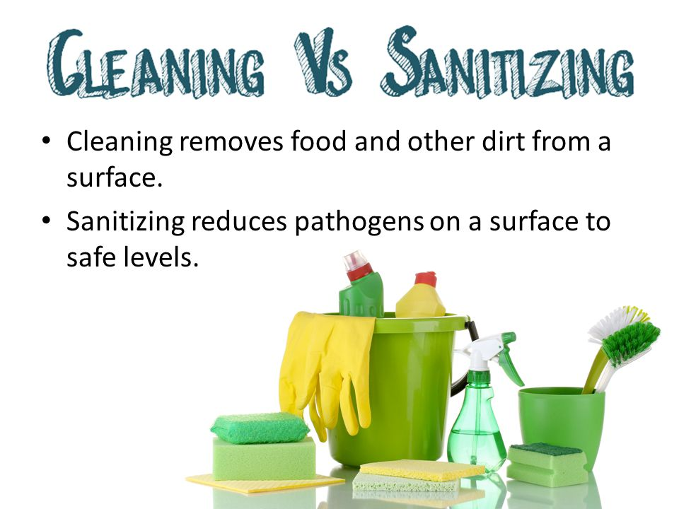 Cleaning removes food and other dirt from a surface.